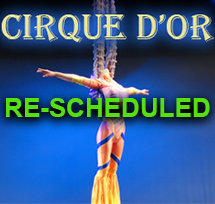 Cirque D Or Re-Scheduled-Upcoming-Events