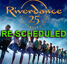 Riverdance Upcoming Events - Rescheduled